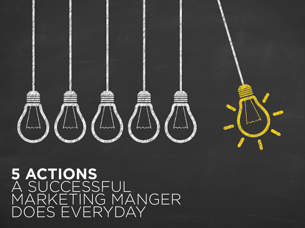 5 Actions a Successful Marketing Manger Does Everyday