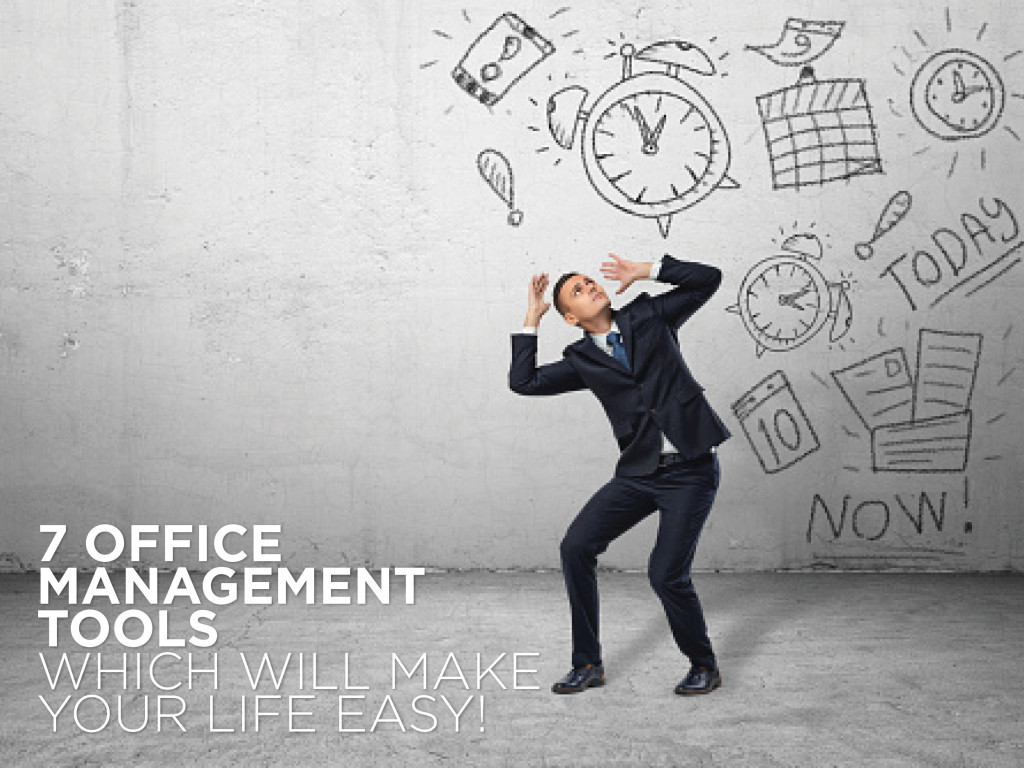 7 Office Management tools which will make your life easy!